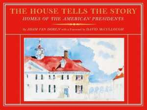 Book By Childs Gallery: The House Tells The Story: Homes Of The American Presidents